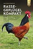 Rassegeflügel kompakt: 535 Hühner-, Puten-, Perlhühner-, Gänse-, Enten-, und Taubenrassen im Porträt